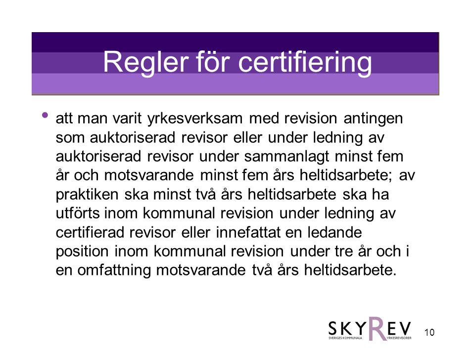 10 Regler för certifiering • att man varit yrkesverksam med revision antingen som auktoriserad revisor eller under ledning av auktoriserad revisor und