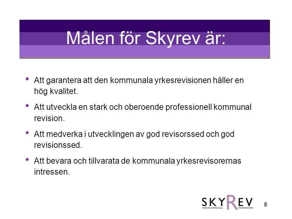 6 Målen för Skyrev är: • Att garantera att den kommunala yrkesrevisionen håller en hög kvalitet. • Att utveckla en stark och oberoende professionell k