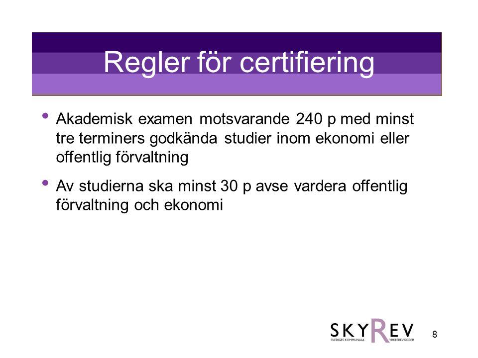 8 Regler för certifiering • Akademisk examen motsvarande 240 p med minst tre terminers godkända studier inom ekonomi eller offentlig förvaltning • Av studierna ska minst 30 p avse vardera offentlig förvaltning och ekonomi