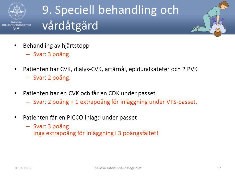 2013-11-26Svenska Intensivvårdsregistret17 9. Speciell behandling och vårdåtgärd • Behandling av hjärtstopp – Svar: 3 poäng. • Patienten har CVK, dial
