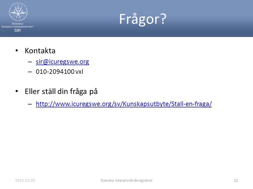 2013-11-26Svenska Intensivvårdsregistret21 Frågor? • Kontakta – sir@icuregswe.org sir@icuregswe.org – 010-2094100 vxl • Eller ställ din fråga på – htt