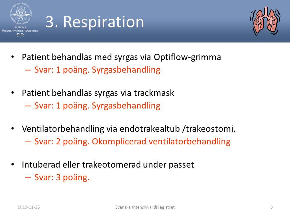 2013-11-26Svenska Intensivvårdsregistret8 3. Respiration • Patient behandlas med syrgas via Optiflow-grimma – Svar: 1 poäng. Syrgasbehandling • Patien
