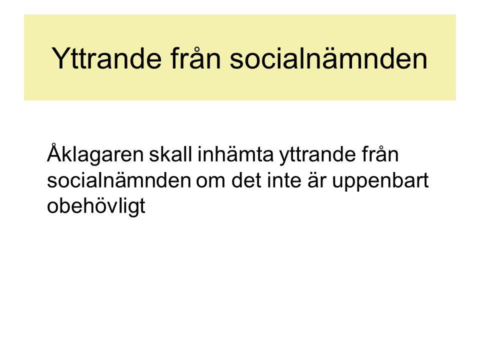 Yttrande från socialnämnden Åklagaren skall inhämta yttrande från socialnämnden om det inte är uppenbart obehövligt