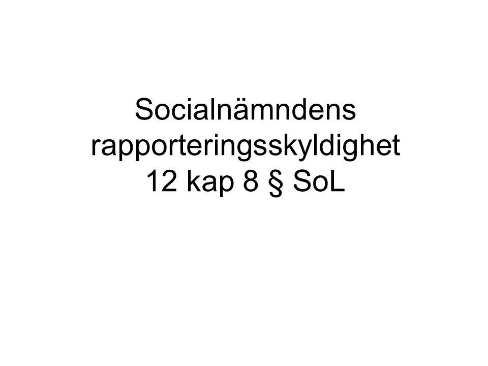 Socialnämndens rapporteringsskyldighet 12 kap 8 § SoL