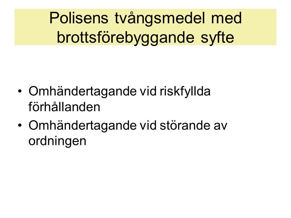Polisens tvångsmedel med brottsförebyggande syfte •Omhändertagande vid riskfyllda förhållanden •Omhändertagande vid störande av ordningen