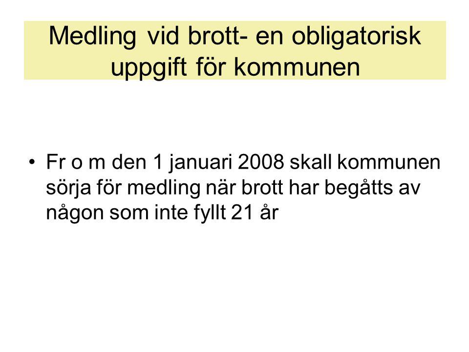 Medling vid brott- en obligatorisk uppgift för kommunen •Fr o m den 1 januari 2008 skall kommunen sörja för medling när brott har begåtts av någon som