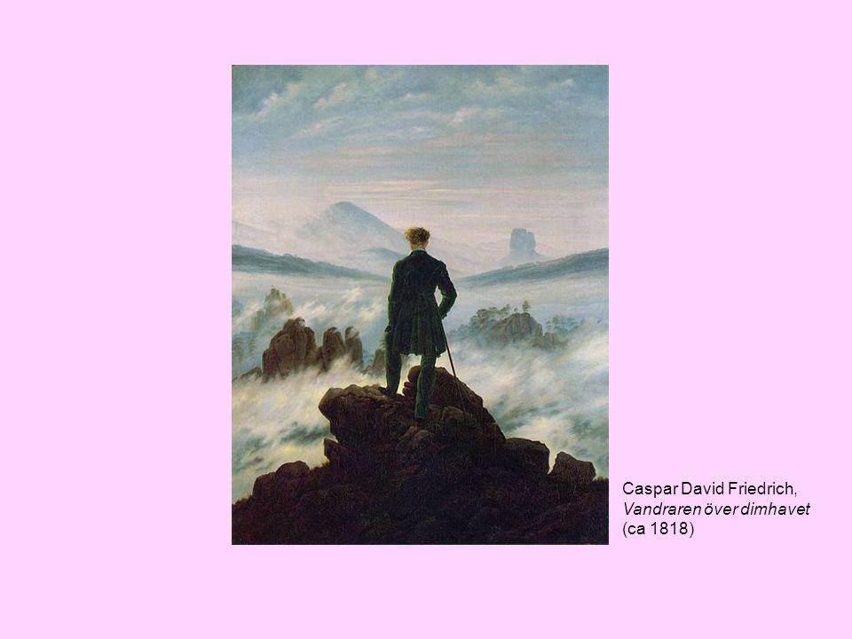 Romantiken ca 1790-1830 Naturen ses som en spegel för själen och en väg till det gudomliga