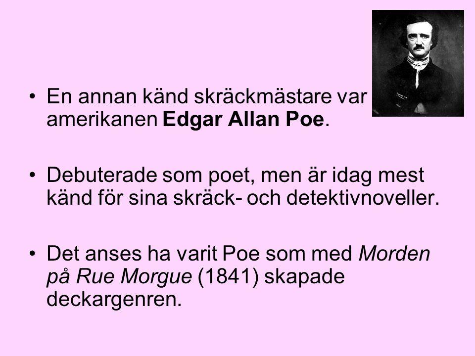 •En annan känd skräckmästare var amerikanen Edgar Allan Poe. •Debuterade som poet, men är idag mest känd för sina skräck- och detektivnoveller. •Det a