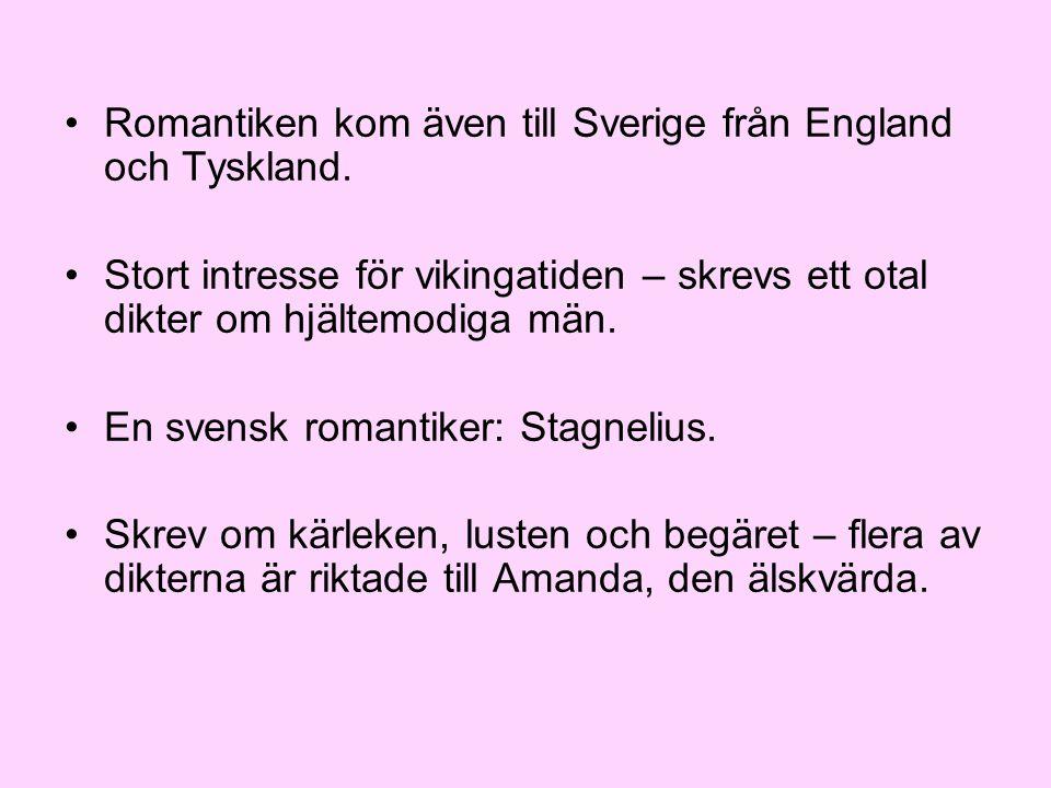 •Romantiken kom även till Sverige från England och Tyskland. •Stort intresse för vikingatiden – skrevs ett otal dikter om hjältemodiga män. •En svensk