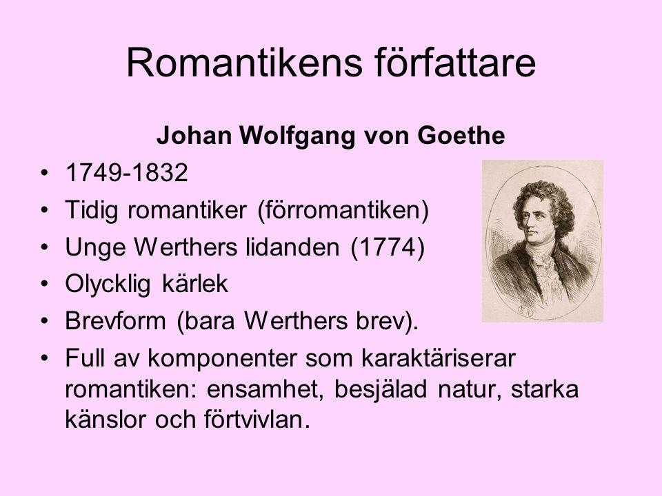 Romantikens författare Johan Wolfgang von Goethe •1749-1832 •Tidig romantiker (förromantiken) •Unge Werthers lidanden (1774) •Olycklig kärlek •Brevfor