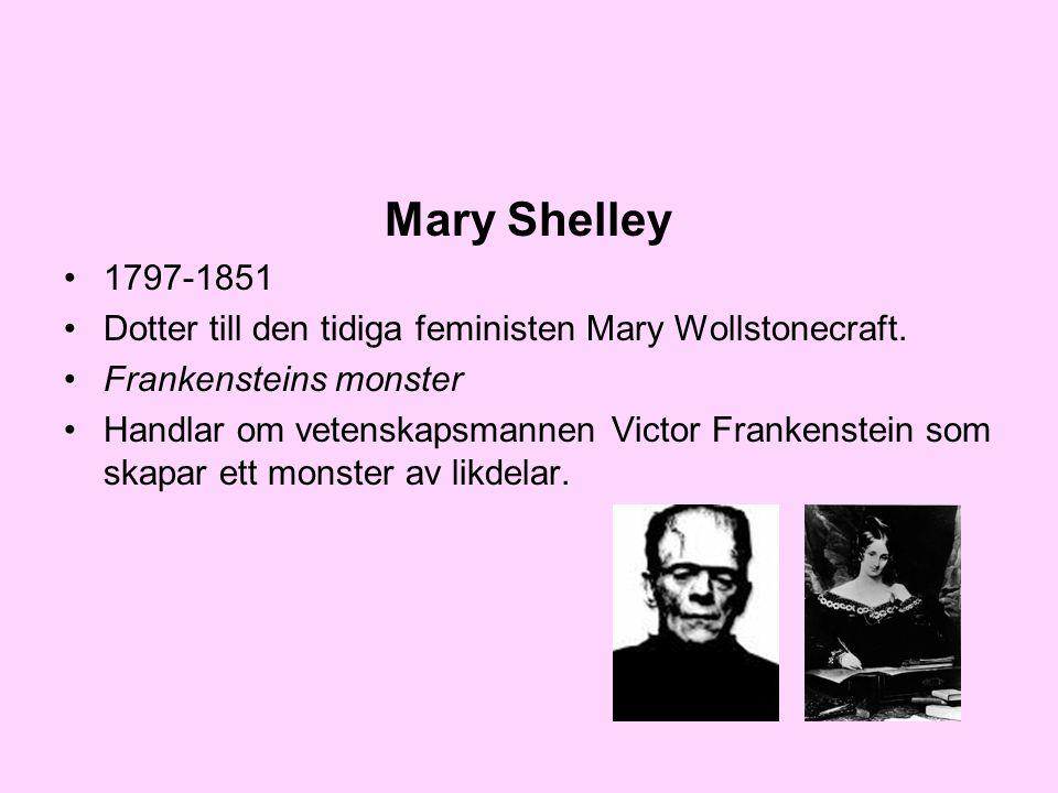 Mary Shelley •1797-1851 •Dotter till den tidiga feministen Mary Wollstonecraft. •Frankensteins monster •Handlar om vetenskapsmannen Victor Frankenstei