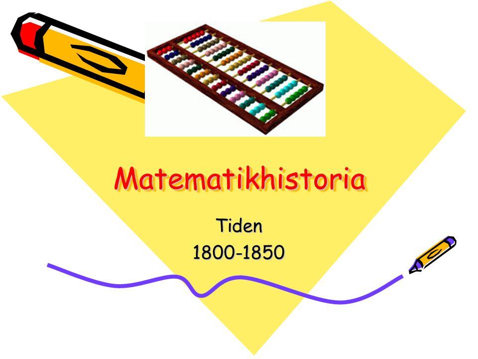 MatematikhistoriaMatematikhistoria Tiden1800-1850