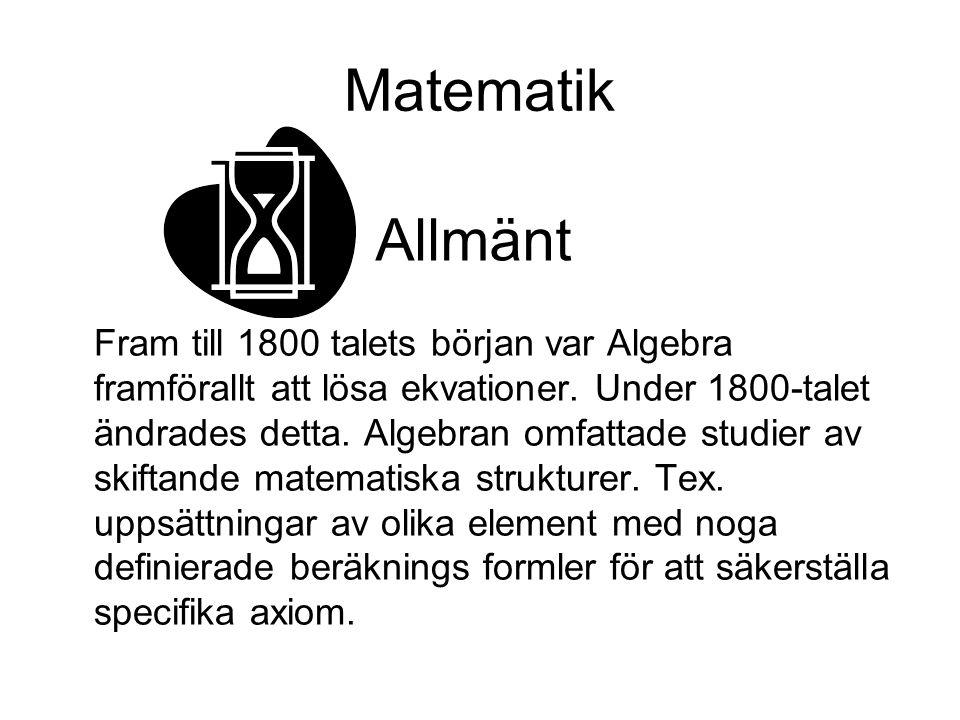 Matematik Fram till 1800 talets början var Algebra framförallt att lösa ekvationer. Under 1800-talet ändrades detta. Algebran omfattade studier av ski
