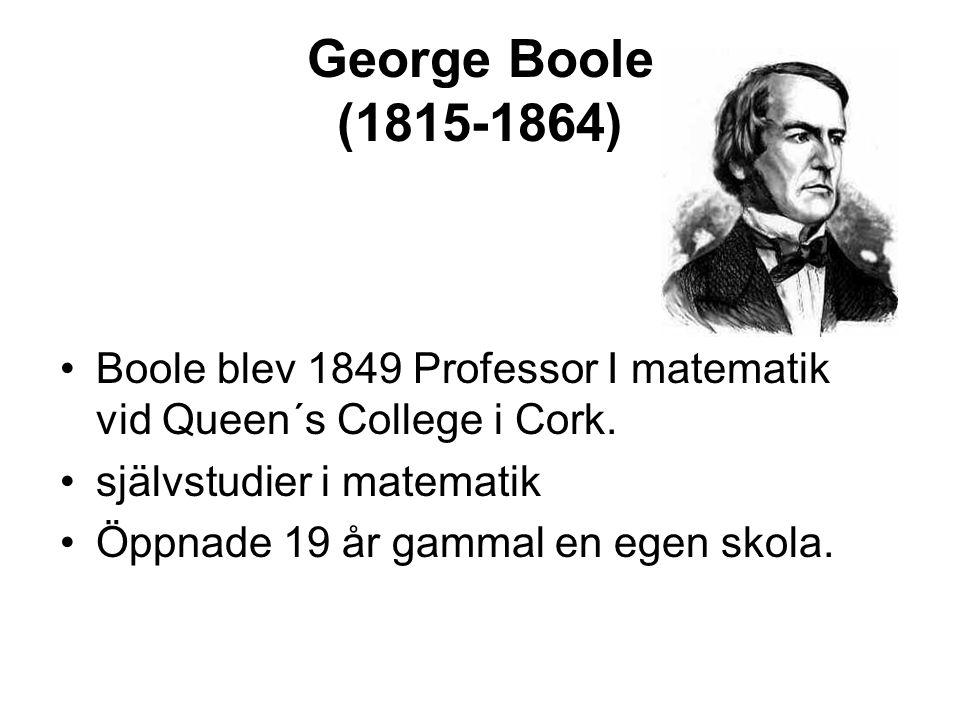 •Boole blev 1849 Professor I matematik vid Queen´s College i Cork. •självstudier i matematik •Öppnade 19 år gammal en egen skola. George Boole (1815-1