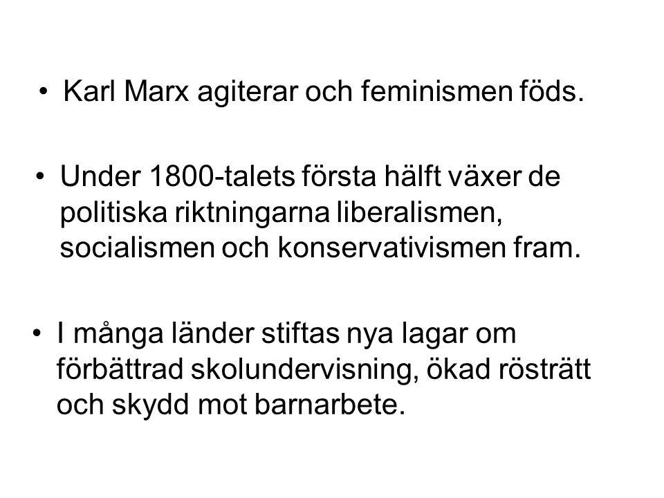 •Karl Marx agiterar och feminismen föds. •I många länder stiftas nya lagar om förbättrad skolundervisning, ökad rösträtt och skydd mot barnarbete. •Un