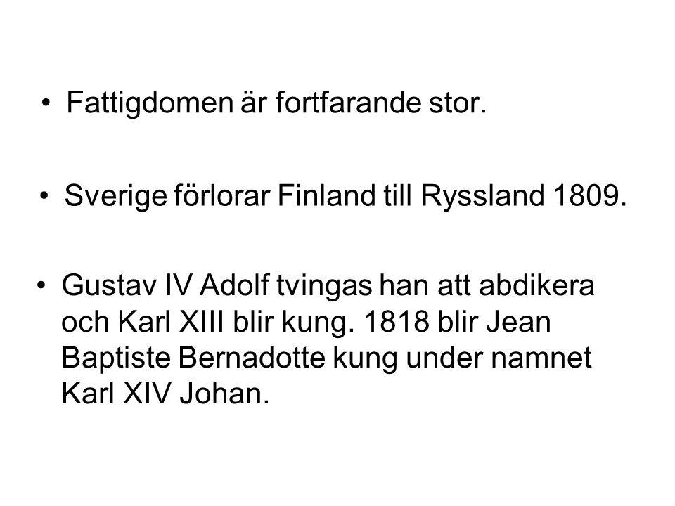 •Fattigdomen är fortfarande stor. •Sverige förlorar Finland till Ryssland 1809. •Gustav IV Adolf tvingas han att abdikera och Karl XIII blir kung. 181