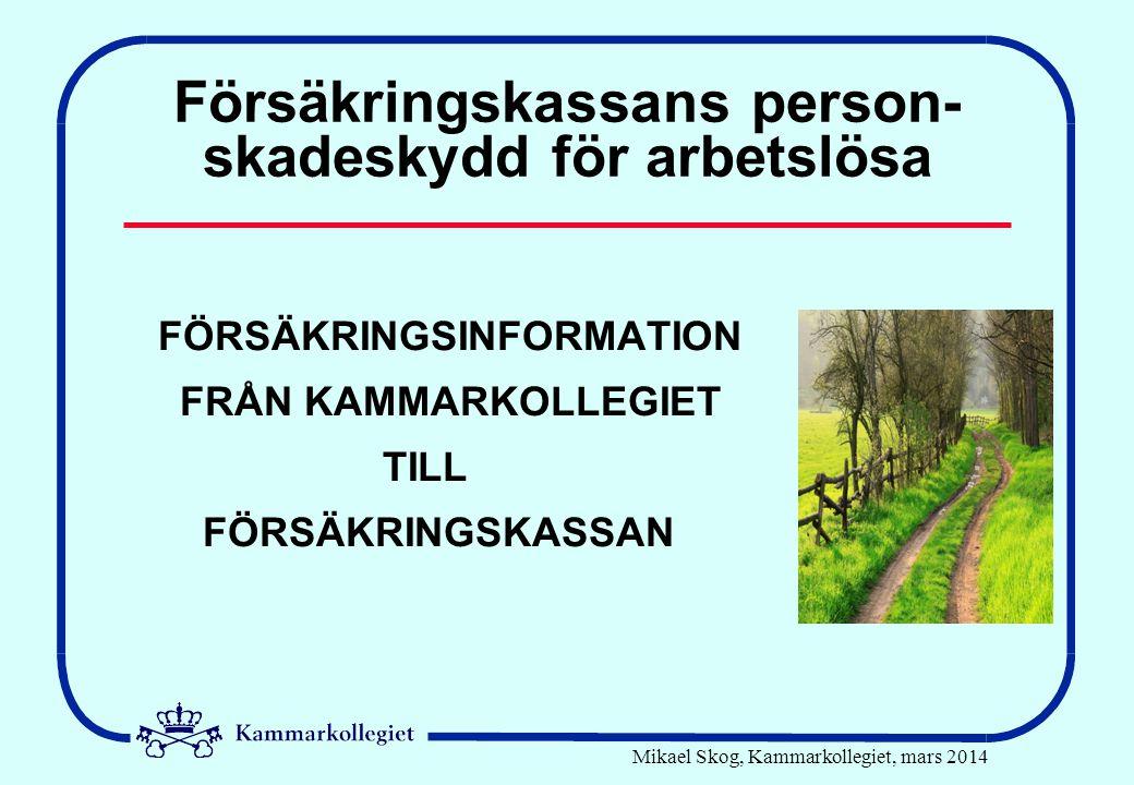 Mikael Skog, Kammarkollegiet, mars 2014 Försäkringskassans person- skadeskydd för arbetslösa FÖRSÄKRINGSINFORMATION FRÅN KAMMARKOLLEGIET TILL FÖRSÄKRI