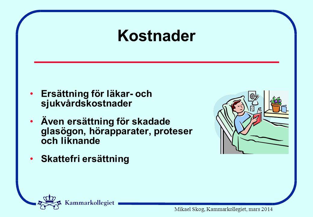 Mikael Skog, Kammarkollegiet, mars 2014 Kostnader •Ersättning för läkar- och sjukvårdskostnader •Även ersättning för skadade glasögon, hörapparater, p