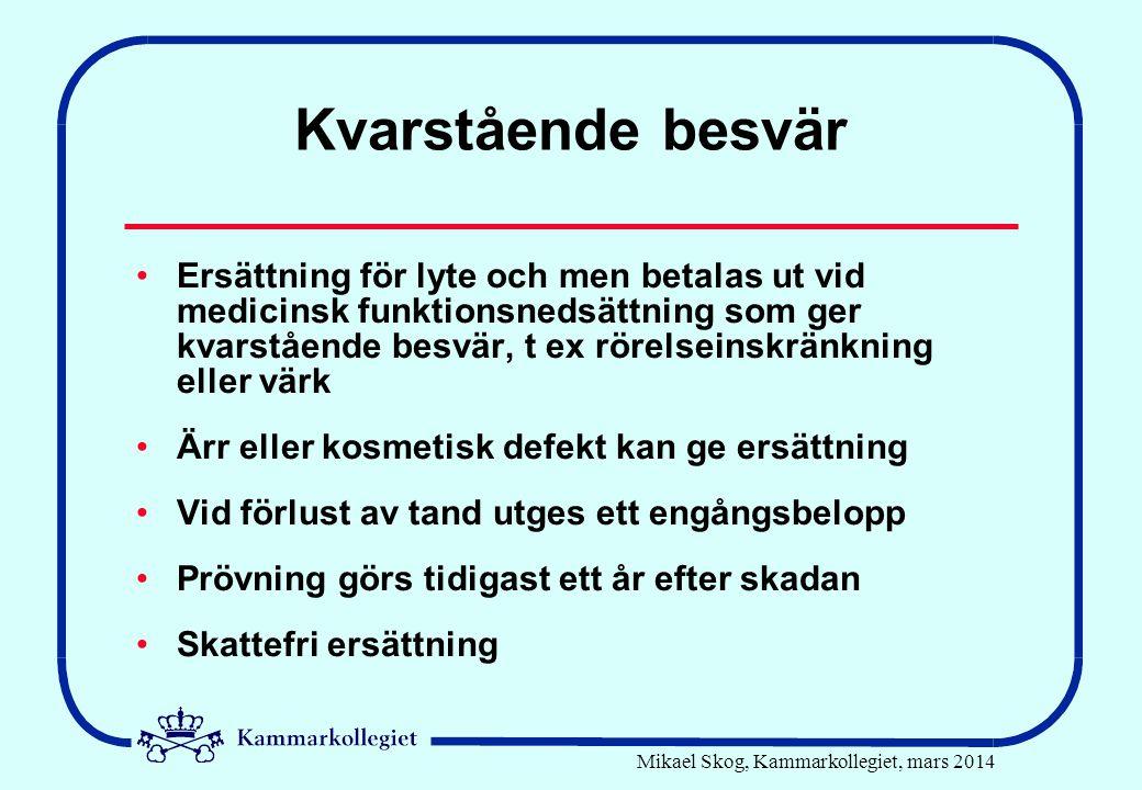 Mikael Skog, Kammarkollegiet, mars 2014 Kvarstående besvär •Ersättning för lyte och men betalas ut vid medicinsk funktionsnedsättning som ger kvarståe