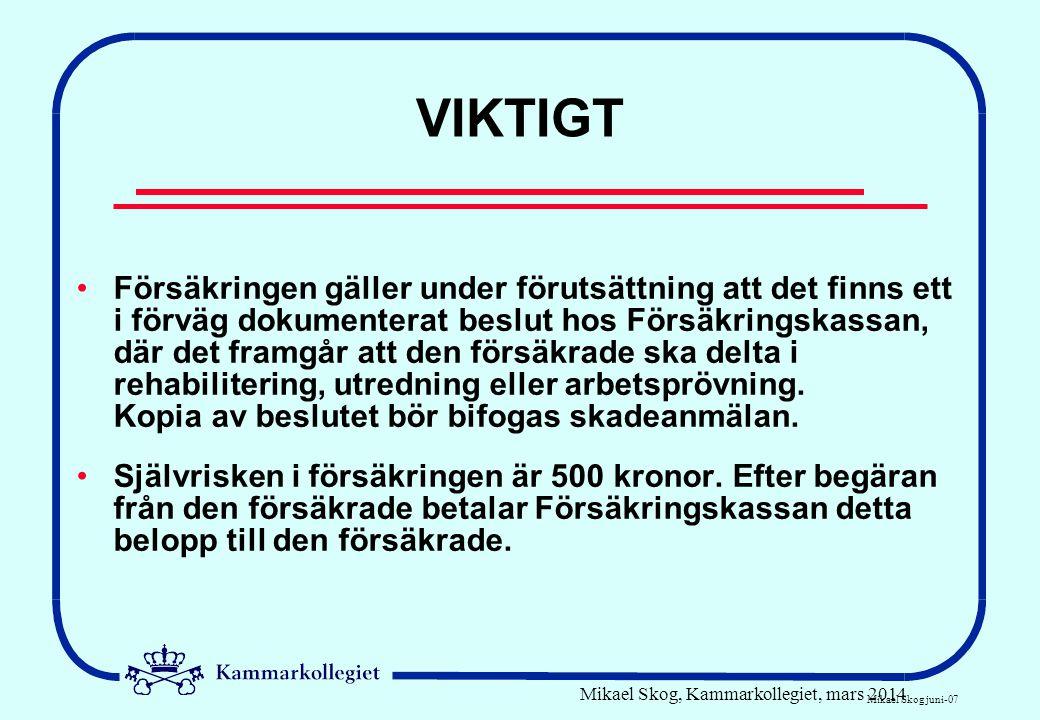 Mikael Skog, Kammarkollegiet, mars 2014 VIKTIGT •Försäkringen gäller under förutsättning att det finns ett i förväg dokumenterat beslut hos Försäkring