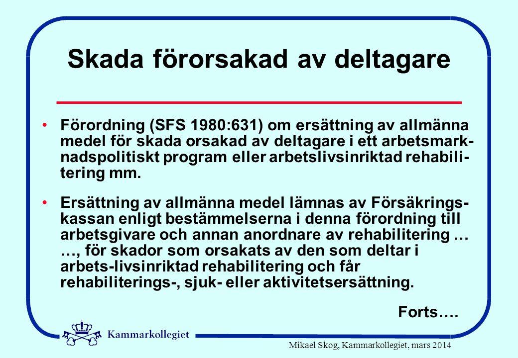 Mikael Skog, Kammarkollegiet, mars 2014 Skada förorsakad av deltagare •Förordning (SFS 1980:631) om ersättning av allmänna medel för skada orsakad av