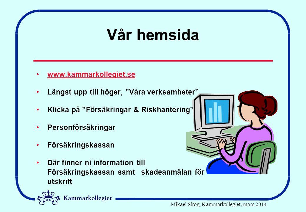 """Mikael Skog, Kammarkollegiet, mars 2014 Vår hemsida •www.kammarkollegiet.sewww.kammarkollegiet.se •Längst upp till höger, """"Våra verksamheter"""" •Klicka"""