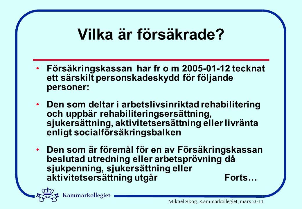 Mikael Skog, Kammarkollegiet, mars 2014 Vilka är försäkrade? •Försäkringskassan har fr o m 2005-01-12 tecknat ett särskilt personskadeskydd för följan