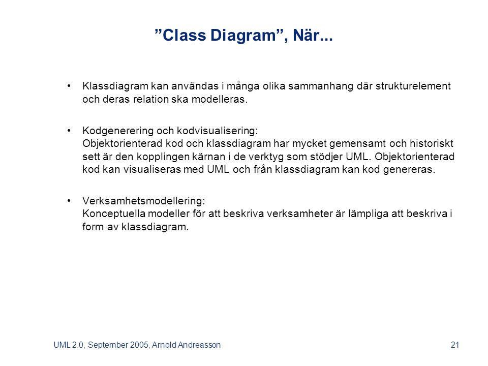 UML 2.0, September 2005, Arnold Andreasson21 Class Diagram , När...