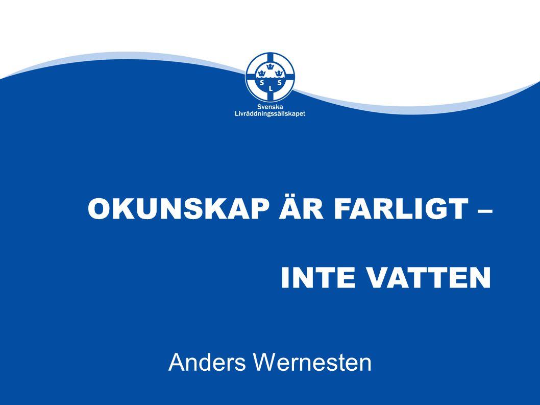 OKUNSKAP ÄR FARLIGT – INTE VATTEN Anders Wernesten