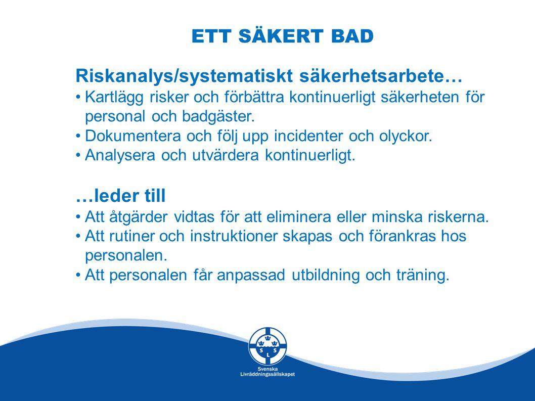 ETT SÄKERT BAD Riskanalys/systematiskt säkerhetsarbete… •Kartlägg risker och förbättra kontinuerligt säkerheten för personal och badgäster. •Dokumente