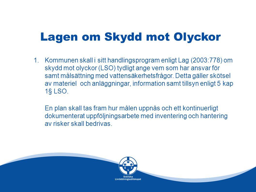 Lagen om Skydd mot Olyckor 1.Kommunen skall i sitt handlingsprogram enligt Lag (2003:778) om skydd mot olyckor (LSO) tydligt ange vem som har ansvar f