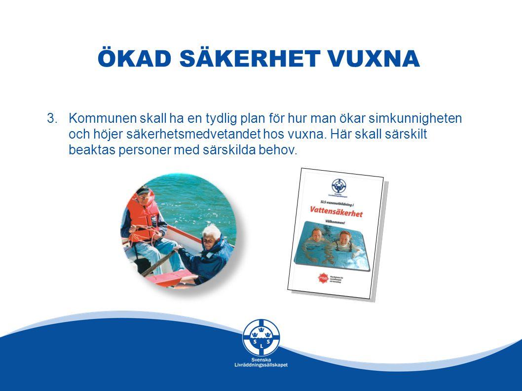 ÖKAD SÄKERHET VUXNA 3.Kommunen skall ha en tydlig plan för hur man ökar simkunnigheten och höjer säkerhetsmedvetandet hos vuxna. Här skall särskilt be