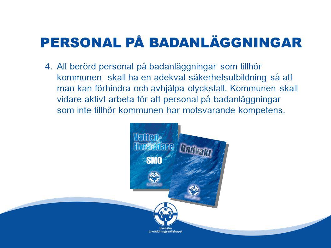 PERSONAL PÅ BADANLÄGGNINGAR 4.All berörd personal på badanläggningar som tillhör kommunen skall ha en adekvat säkerhetsutbildning så att man kan förhi
