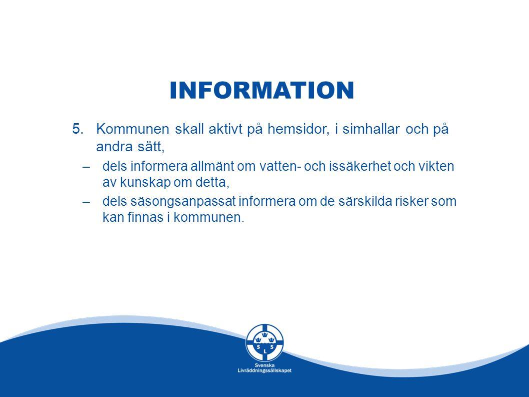 INFORMATION 5.Kommunen skall aktivt på hemsidor, i simhallar och på andra sätt, –dels informera allmänt om vatten- och issäkerhet och vikten av kunska