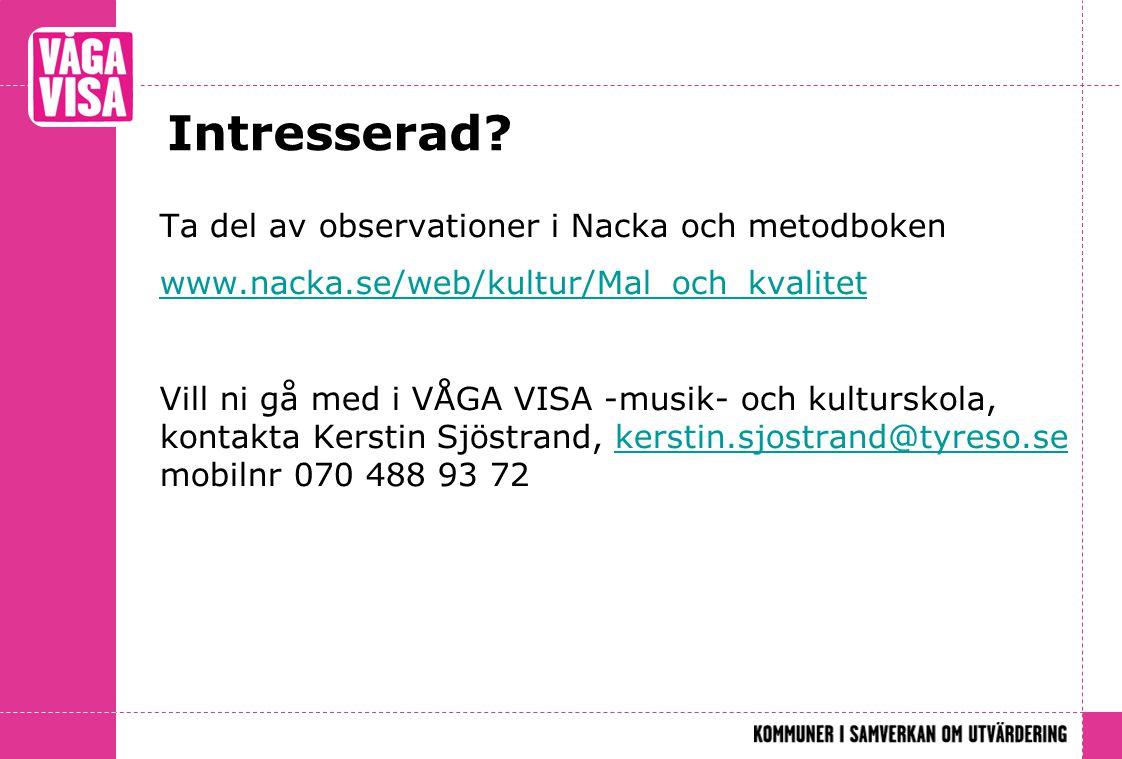 Intresserad? Ta del av observationer i Nacka och metodboken www.nacka.se/web/kultur/Mal_och_kvalitet Vill ni gå med i VÅGA VISA -musik- och kulturskol