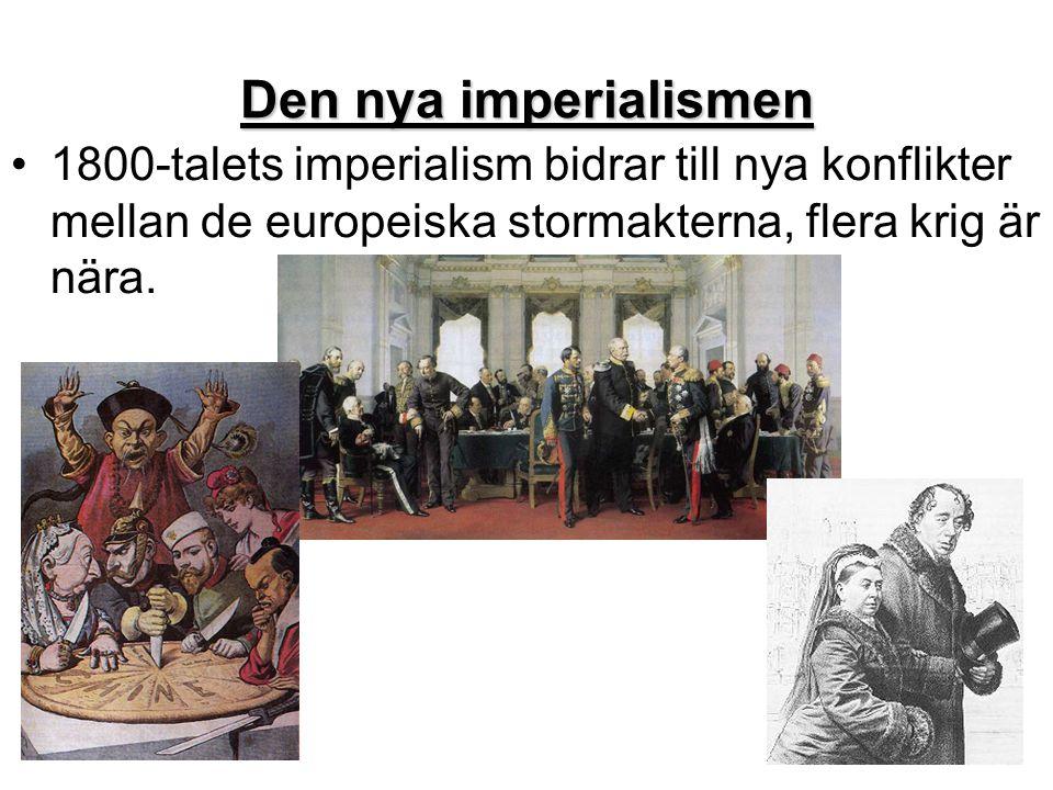 Den nya imperialismen •1800-talets imperialism bidrar till nya konflikter mellan de europeiska stormakterna, flera krig är nära.