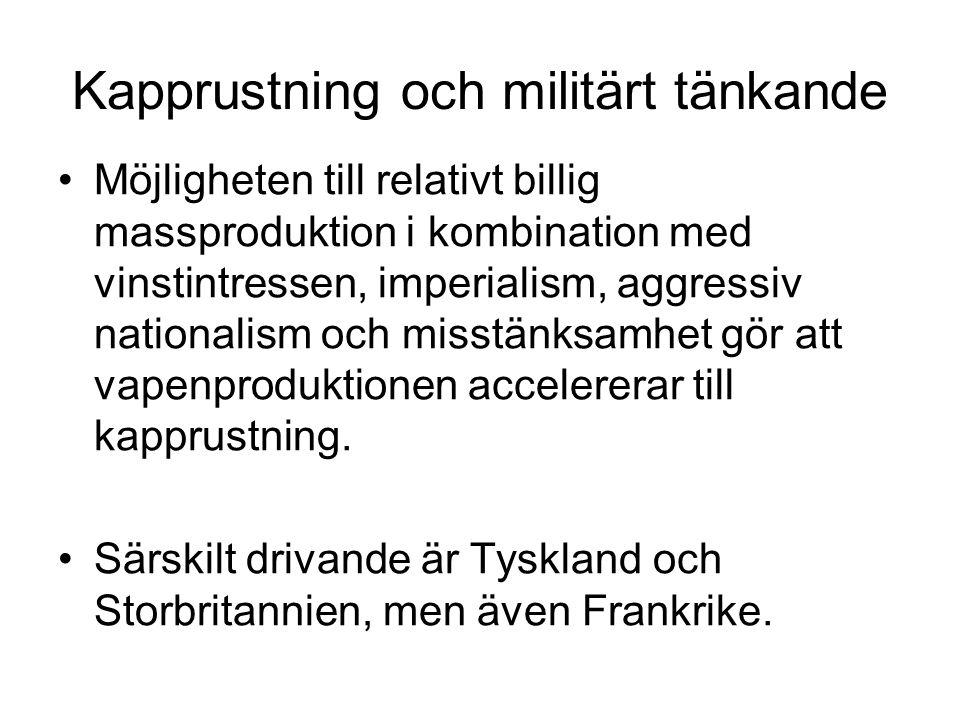 Kapprustning och militärt tänkande •Möjligheten till relativt billig massproduktion i kombination med vinstintressen, imperialism, aggressiv nationali