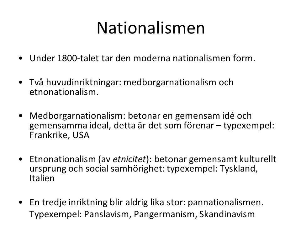 Nationalismen •Under 1800-talet tar den moderna nationalismen form. •Två huvudinriktningar: medborgarnationalism och etnonationalism. •Medborgarnation