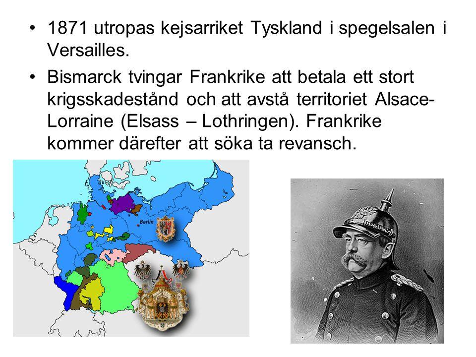 •1871 utropas kejsarriket Tyskland i spegelsalen i Versailles. •Bismarck tvingar Frankrike att betala ett stort krigsskadestånd och att avstå territor