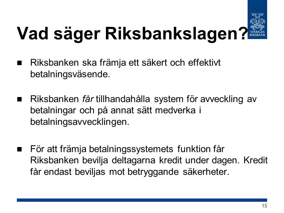 Vad säger Riksbankslagen?  Riksbanken ska främja ett säkert och effektivt betalningsväsende.  Riksbanken får tillhandahålla system för avveckling av