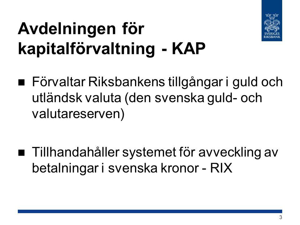 Avdelningen för kapitalförvaltning - KAP  Förvaltar Riksbankens tillgångar i guld och utländsk valuta (den svenska guld- och valutareserven)  Tillha
