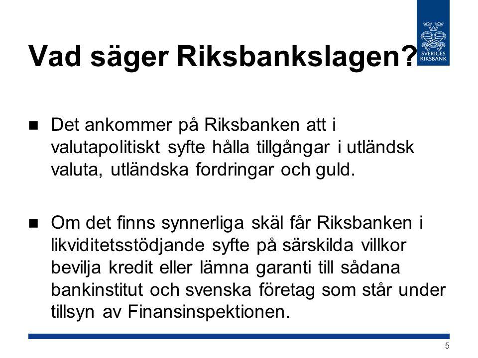 Vad säger Riksbankslagen?  Det ankommer på Riksbanken att i valutapolitiskt syfte hålla tillgångar i utländsk valuta, utländska fordringar och guld.