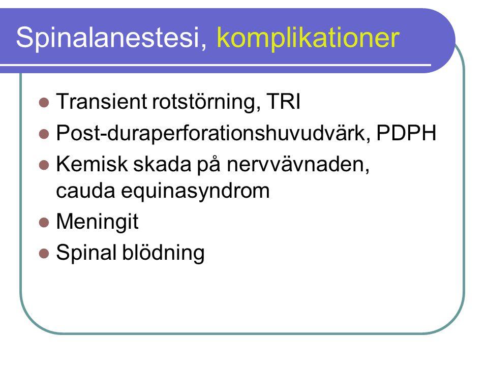 Spinalanestesi, komplikationer  Transient rotstörning, TRI  Post-duraperforationshuvudvärk, PDPH  Kemisk skada på nervvävnaden, cauda equinasyndrom