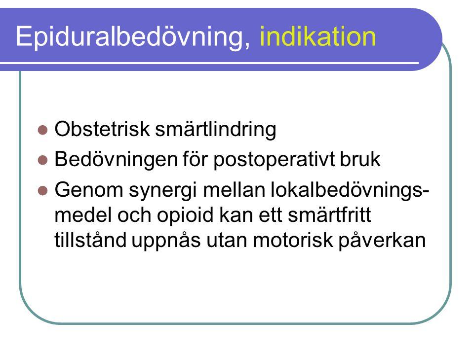 Epiduralbedövning, indikation  Obstetrisk smärtlindring  Bedövningen för postoperativt bruk  Genom synergi mellan lokalbedövnings- medel och opioid kan ett smärtfritt tillstånd uppnås utan motorisk påverkan