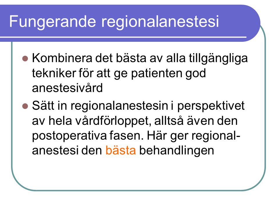 Fungerande regionalanestesi  Kombinera det bästa av alla tillgängliga tekniker för att ge patienten god anestesivård  Sätt in regionalanestesin i pe