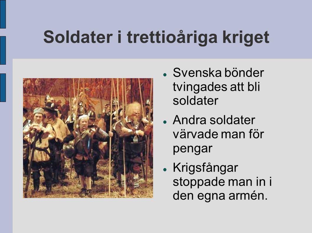 Soldater i trettioåriga kriget  Svenska bönder tvingades att bli soldater  Andra soldater värvade man för pengar  Krigsfångar stoppade man in i den egna armén.