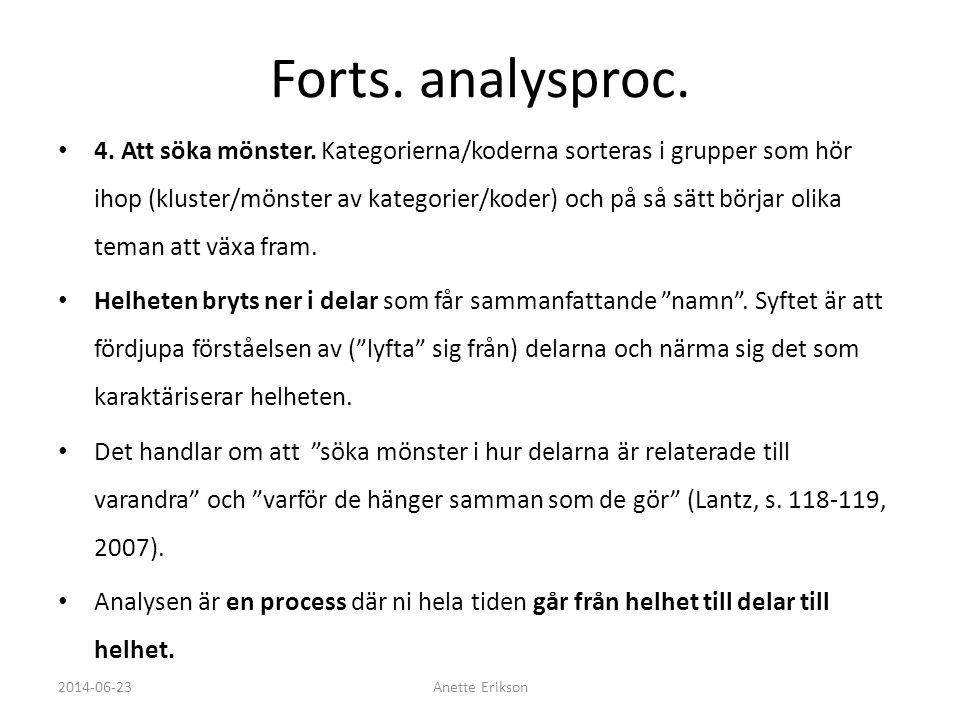 Forts. analysproc. • 4. Att söka mönster. Kategorierna/koderna sorteras i grupper som hör ihop (kluster/mönster av kategorier/koder) och på så sätt bö