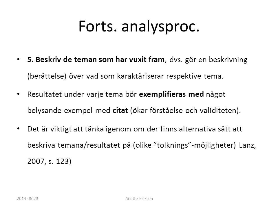 Forts. analysproc. • 5. Beskriv de teman som har vuxit fram, dvs. gör en beskrivning (berättelse) över vad som karaktäriserar respektive tema. • Resul