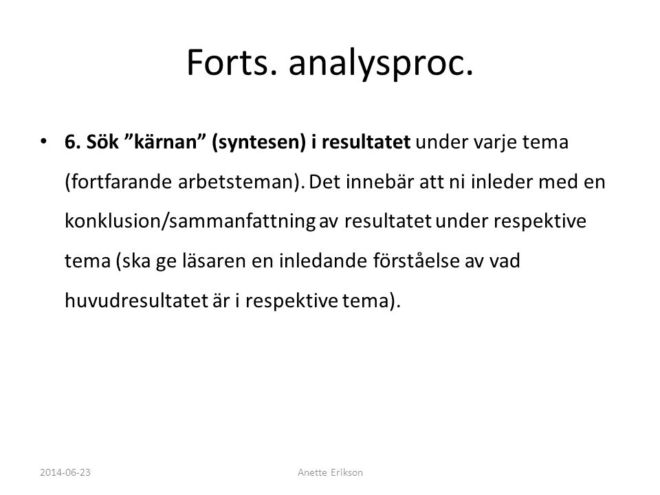 """Forts. analysproc. • 6. Sök """"kärnan"""" (syntesen) i resultatet under varje tema (fortfarande arbetsteman). Det innebär att ni inleder med en konklusion/"""