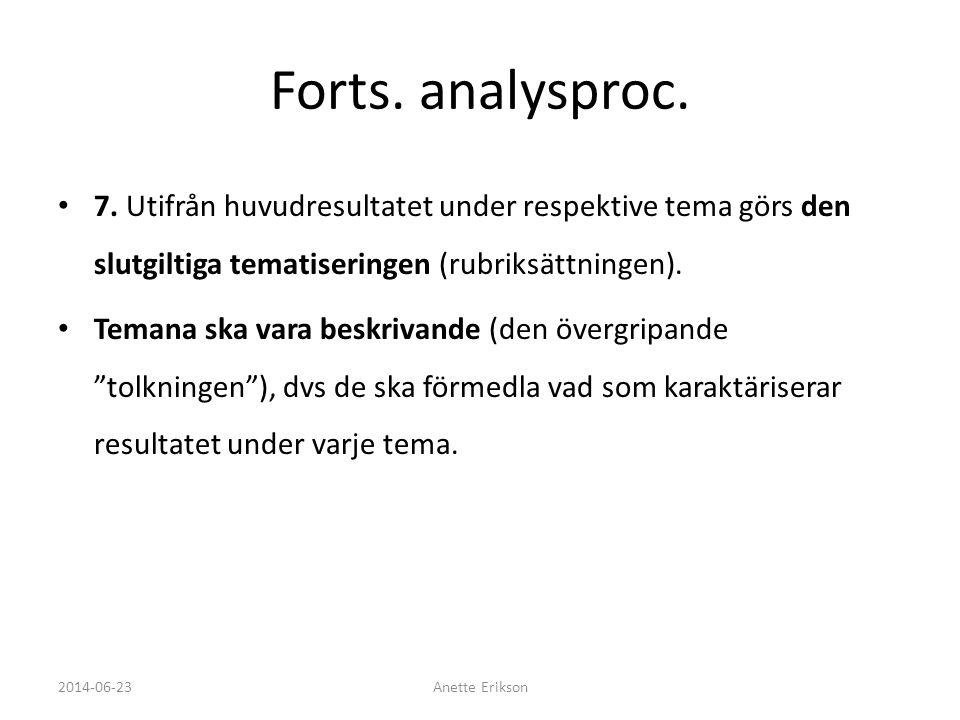 Forts. analysproc. • 7. Utifrån huvudresultatet under respektive tema görs den slutgiltiga tematiseringen (rubriksättningen). • Temana ska vara beskri